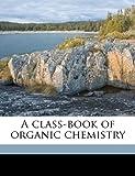 A Class-Book of Organic Chemistry, Julius Berend Cohen, 1177418010