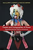 img - for Theatre and Cartographies of Power: Repositioning the Latina/o Americas (Theater in the Americas) book / textbook / text book