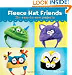 Fleece Hat Friends: 25+ Easy-to-Sew P...