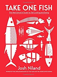 Take One Fish: The New School of Scale-to-Tail Cooking and Eating