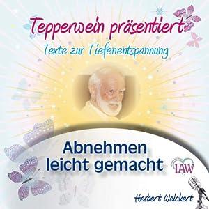 Tepperwein präsentiert: Abnehmen leicht gemacht (Texte zur Tiefenentspannung) Hörbuch