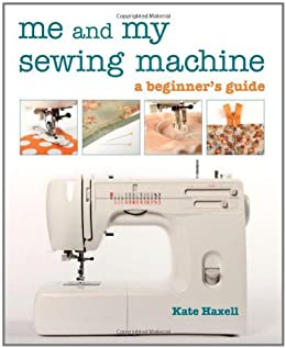 Me and My Sewing Machine: A Beginners Guide Kindle Edition