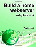 Build a home webserver using Fedora 10, Roy Ellwood, 1409285731