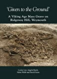 'Given to the Ground' : A Viking Age Mass Grave on Ridgeway Hill, Weymouth, Loe, Louise and Boyle, Angela, 0900341580