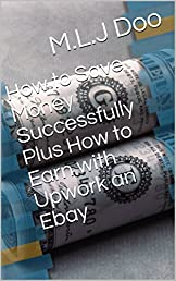 How to Save Money Successfully Plus How to Earn with Upwork an Ebay