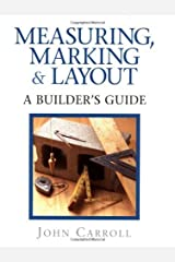Measuring, Marking & Layout: A Builder's Guide by John Carroll (1998-10-01) Hardcover