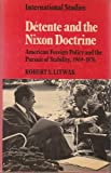 Detente and the Nixon Doctrine : American Foreign Policy and the Pursuit of Stability, 1969-1976, Litwak, Robert S., 0521250943