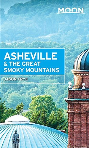 Moon Asheville & the Great Smoky Mountains (Travel Guide) - Asheville Nc
