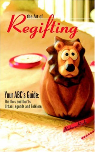 The Art of Regifting: Your ABC's Guide to Regifting, the Do's And Don'ts, Urban Legends And Folk Lore
