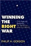 Winning the Right War, Philip H. Gordon, 0805086579