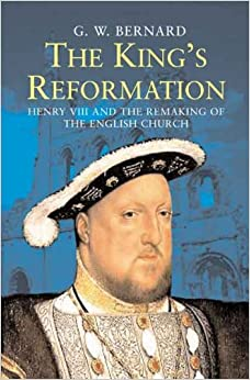 The King's Reformation: Henry Viii And The Remaking Of The English Church por G. W. Bernard