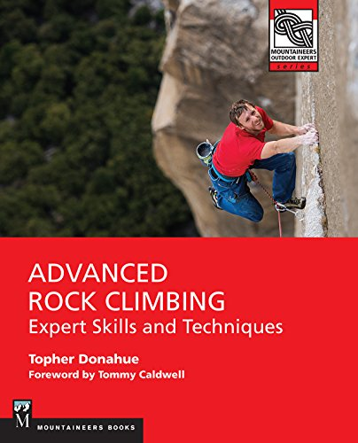 - Advanced Rock Climbing: Expert Skills and Techniques (Mountaineers Outdoor Experts)