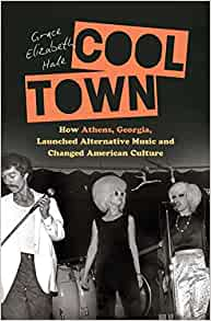 Cool Town: How Athens, Georgia, Launched Alternative Music