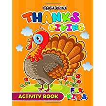 Large Print Thanksgiving Activity Book for Kids: Activity book for boy, girls, kids Ages 2-4,3-5,4-8 Game Mazes, Coloring, Crosswords, Dot to Dot, Matching, Copy Drawing, Shadow match, Word search