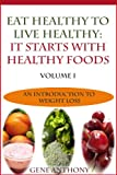Eat Healthy To Live Healthy: It Starts With Healthy Food: Detox Your Body With Healthy Foods (An Introduction To Weight Loss Book 1)