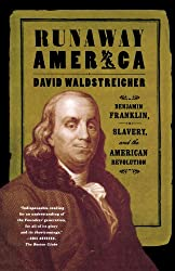 Runaway America: Benjamin Franklin, Slavery, and the American Revolution