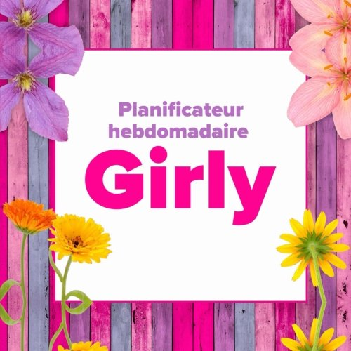 Planificateur hebdomadaire Girly (French Edition)