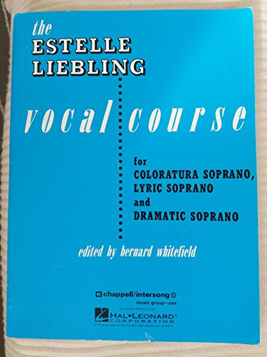 The Estelle Liebling Vocal Course. For coloratura soprano, lyric soprano and dramatic soprano. < Lyric tenor and dramatic tenor. Mezzo-soprano and contralto. ... and bass. > Edited by Bernard Whitefield