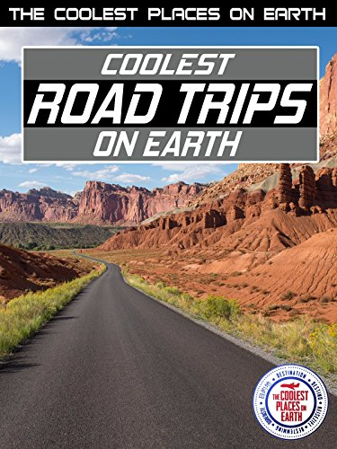- The Coolest Places on Earth: Coolest Road Trips on Earth