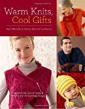 Warm Knits, Cool Gifts, Sally Melville and Caddy Melville Ledbetter, 0307408736