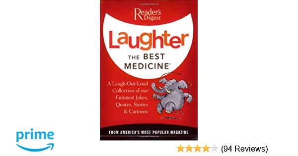 Laughter The Best Medicine: A Laugh Out Loud Collection Of Our Funniest  Jokes, Quotes, Stories U0026 Cartoons(Readeru0027s Digest): Editors Of Readeru0027s  Digest: ...