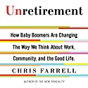 Unretirement: How Baby Boomers Are Changing the Way We Think About Work, Community and the Good Life Audiobook by Chris Farrell Narrated by Allan Robertson