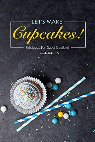 Let's Make Cupcakes! : Fabulously Fun Sweet Creations!