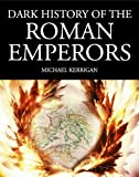 Dark History of the Roman Emperors by Michael Kerrigan front cover