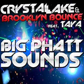 Crystal Lake & Brooklyn Bounce feat. Taya-Big Phatt Sounds