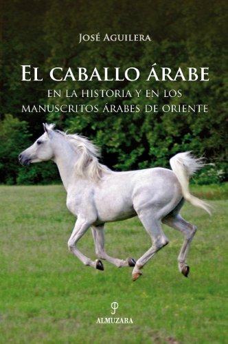 Descargar Libro El Caballo árabe: En La Historia Y En Los Manuscritos árabes De Oriente José Aguilera Pleguezuelo