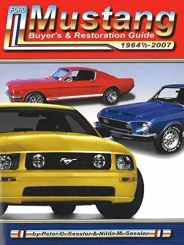 ford mustang buyer s and restoration guide peter sessler nilda rh amazon com 2014 Mustang 2015 Mustang