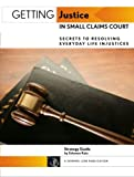 Getting Justice In Small Claims Court: Secrets to Resolving Everyday Life Injustices (Strategy Guide)