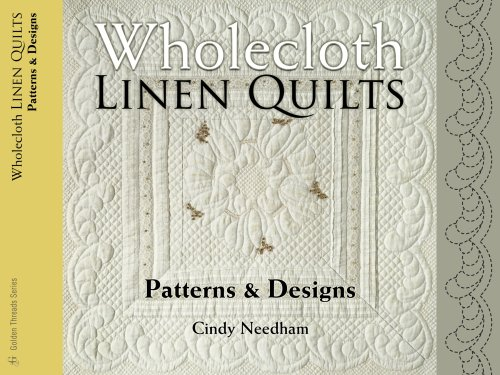 Wholecloth Linen Quilts: Patterns & Designs (Golden Threads) (And Quilts Linens)