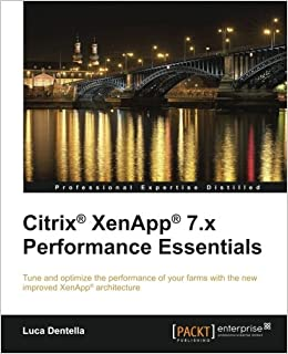 Citrix XenApp 7 x Performance Essentials: Luca Dentella