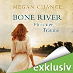 Bone River: Fluss der Träume | Megan Chance