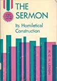 img - for The Sermon : Its Homiletical Construction book / textbook / text book
