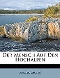 Der Mensch Auf Den Hochalpen, Angelo Mosso, 128614521X