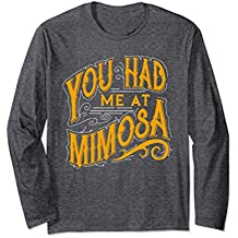 You Had Me At Mimosa - Funny Cocktail Drinking Long Sleeve
