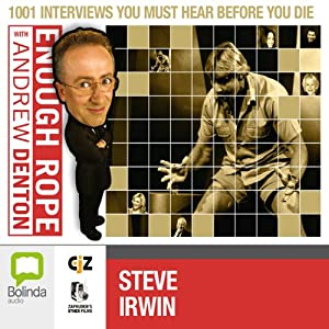 Enough Rope with Andrew Denton: Steve Irwin Radio/TV Program