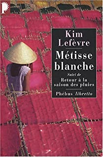 Métisse blanche ; suivi de Retour à la saison des pluies : autobiographie, Lefèvre, Kim
