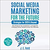 Social Media Marketing for the Future: Strategies for 2020 & Beyond: Stay Ahead of the Competition. Leverage Changing Online Trends to Grow Your Business (For Facebook, Twitter, Instagram +More)