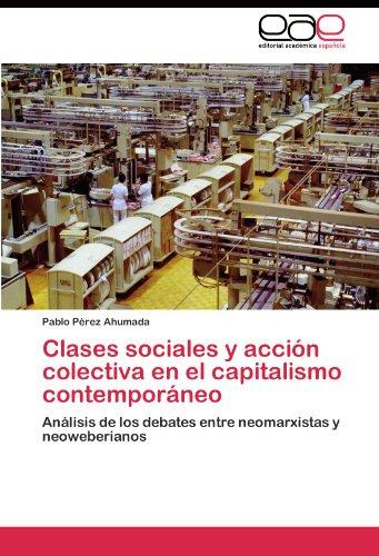 Clases sociales y accion colectiva en el capitalismo contemporaneo: Analisis de los debates entre neomarxistas y neoweberianos (Spanish Edition) [Pablo Perez Ahumada] (Tapa Blanda)