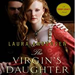 The Virgin's Daughter: Tudor Legacy, Book 1 | Laura Andersen