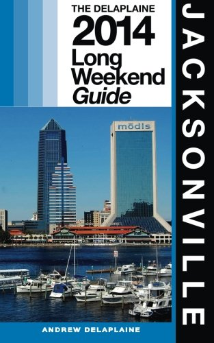 Jacksonville: The Delaplaine 2014 Long Weekend Guide (Long Weekend Guides)