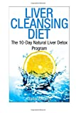Liver Cleansing Diet : the 10-Day Natural Liver Detox Program, Dana Winters, 1496000943