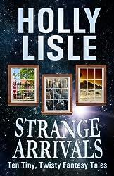 Strange Arrivals: Ten Tiny, Twisty Fantasy Tales
