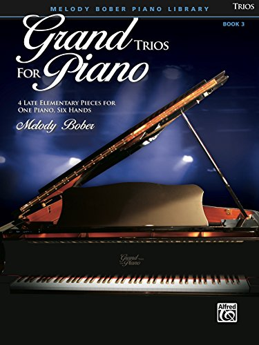 Grand Trios for Piano, Book 3: 4 Late Elementary Pieces for One Piano, Six Hands -