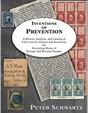 Inventions of Prevention: A History, Analysis, and Catalog of 19th Century Patents and Inventions for Preventing Reuse of Postage & Revenue Stamps