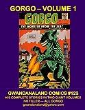 Gorgo - Volume 1: Gwandanaland Comics #123 -- His Complete Stories In Two Giant Volumes -- All Gorgo -- No Filler