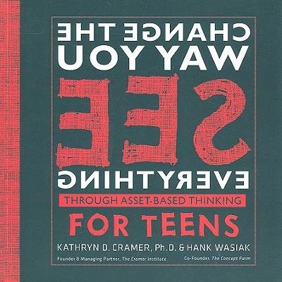 Read Online [(Change the Way You See Everything Through Asset-based Thinking for Teens )] [Author: PH.D. Kathryn D Cramer] [Mar-2009] pdf